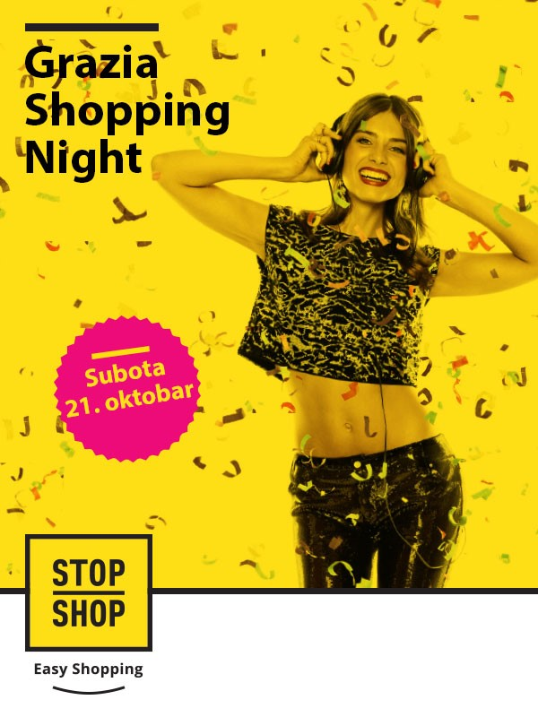 Grazia Shopping Night u STOP SHOP retail parkovima u Nišu, Čačku, Lazarevcu i Valjevu, 21. oktobar - STOP SHOP Easy shopping